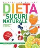 Dieta cu sucuri naturale. Editia 2014/Christine Bailey
