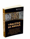 Tablitele de argila - Orientul antic in 40 de scrieri fundamentale din cultura si civilizatia sumeriana, feniciana, asiro-babiloniana, hitita, aramaic