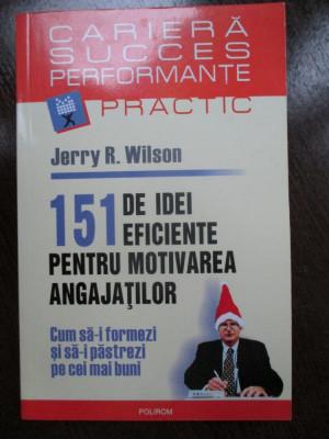 151 de idei eficiente pentru motivarea angajatior Jerry R.Wilson foto