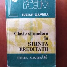 CLASIC ȘI MODERN ÎN ȘTIINȚA EREDITĂȚII - LUCIAN GAVRILA