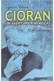 Cioran, un aventurier nemiscat | Ciprian Valcan