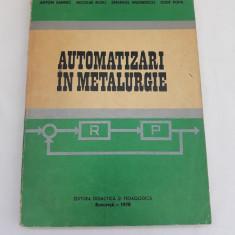 AUTOMATIZĂRI ÎN METALURGIE/GRUP DE AUTORI/ED.DIDACTICĂ ȘI PEDAGOGICĂ*1978