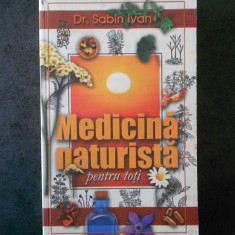 SABIN IVAN - MEDICINA NATURISTA PENTRU TOTI