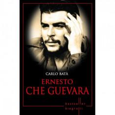 Ernesto Che Guevara. Carlo Bata. Biografii (Reeditare)