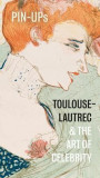 Pin-Ups: Toulouse-Lautrec and the Art of Celebrity