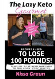 The Lazy Keto Gourmet: Recipes I Used to Lose 100 Pounds!