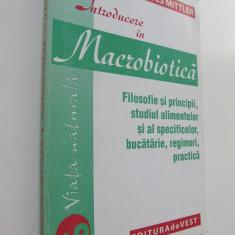 Introducere in macrobiotica - Filozofie si principii, studiul alimentelor...