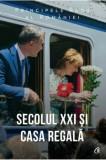Cumpara ieftin Secolul XXI si Casa Regala/Principele Radu Al Romaniei, Curtea Veche Publishing
