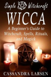 Wicca: A Beginner's Guide to Witchcraft, Spells, Rituals, and Magick, Paperback