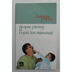 DESPRE PARINTI SI COPIII LOR MINUNATI DE DANIELA PREDA , 2005