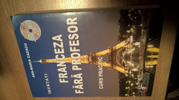 Invatati franceza fara profesor - Curs practic (contine CD) - Ana-Maria Cazacu