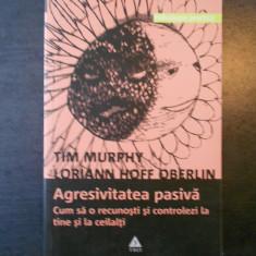 TIM MURPHY, LORIANN HOFF OBERLIN - AGRESIVITATEA PASIVA