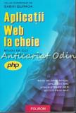 Aplicatii Web La Cheie. Studii De Caz Implementate In Php - Sabin Buraga