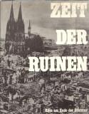 Zeit der Ruinen. Koln am Ende der Diktatur (album fotografic inedit)