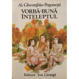 Vorba-buna inteleptul - Al. Gheorghiu-Pogonesti