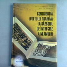 CONTRIBUTIA JUDETULUI PRAHOVA LA RAZBOIUL DE INTREGIRE A NEAMULUI - DARIE CODRUT CONSTANTINESCU
