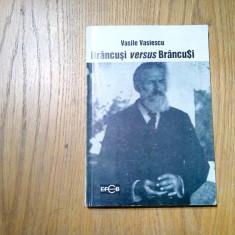 BRANCUSI VERSUS BRANCUSI - Vasile Vasiescu - 2006, 230 p.