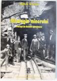 MITOLOGIA MINERULUI de MIHAI BARBU / COME BACK , VALEA JIULUI ! - 1001 DE STIRI DESPRE O VALE INFLORITOARE SI FASCINANTA de MARIAN BOBOC , VOLUM TIPA