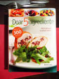 Rachel Lane - Doar 5 ingrediente, peste 300 retete (Reader's Digest), IN TIPLA!