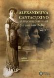 Alexandrina Cantacuzino si miscarea feminista din anii interbelici, Vol. I/Anemari Monica Negru, Cetatea de Scaun