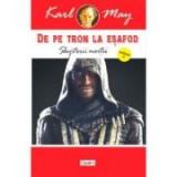 De pe tron la esafod 7 - Slujitorii mortii - Karl May