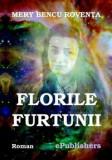 Florile furtunii/Mery Bencu Roventa