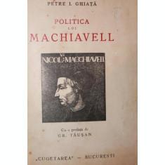 POLITICA LUI MACHIAVELL - PETRE I . GHIATA