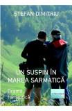 Un suspin in Marea Sarmatica - Stefan Dimitriu