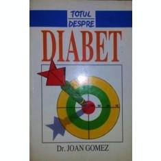 TOTUL DESPRE DIABET - JOAN GOMEZ