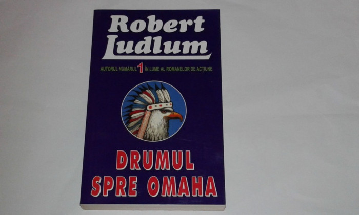 ROBERT LUDLUM - DRUMUL SPRE OMAHA
