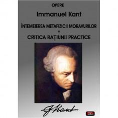 Intemeierea metafizicii moravurilor Critica ratiunii practice - Immanuel Kant