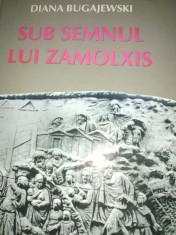 SUB SEMNUL LUI ZAMOLXIS- DIANA BUGAJEWSKI, ED ARTEMIS 2010,363 pag CARTONATA foto