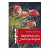 Pasteluri cu flori, gradini si campuri, Editura Casa