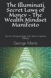 The Illuminati Secret Laws of Money - The Wealth Mindset Manifesto: The Life Changing Magic and Habits of Spiritual Mastery