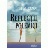 Reflectii, polemici - Gh. Al. Cazan