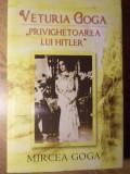 VETURIA GOGA, PRIVIGHETOAREA LUI HITLER - MIRCEA GOGA