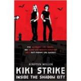 Kiki Strike. Inside the Shadow City - Kristen Miller