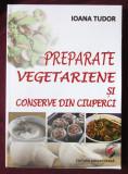 """PREPARATE VEGETARIENE SI CONSERVE DIN CIUPERCI"", Ioana Tudor, 2013"
