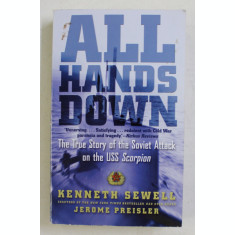 ALL HANDS DOWN - THE TRUE STORY OF THE SOVIET ATTACK ON THE USS SCORPION by KENNETH SEWELL , 2009