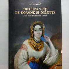 TRECUTE VIETI DE DOAMNE SI DOMNITE - C. GANE - Humanitas