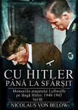 Cu Hitler pana la sfarsit, Volumul III | Nicolaus von Below