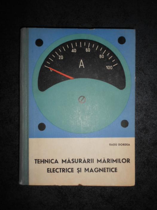 RADU DORDEA - TEHNICA MASURARII MARIMILOR ELECTRICE SI MAGNETICE (ed. cartonata)