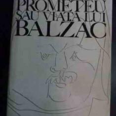 Prometeu Sau Viata Lui Balzac - Andre Maurois ,545174
