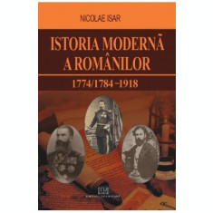 Istoria moderna a romanilor 1774/1784-1918 - Nicolae Isar