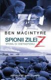Spionii zilei Z - spionaj si contraspionaj | Ben Macintyre