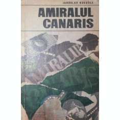 AMIRALUL CANARIS - JAROSLAV KOKOSKA