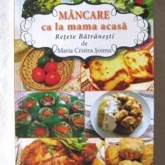 """MANCARE CA LA MAMA ACASA. Retete Batranesti"", Maria Cristea Soimu, 2017"