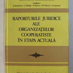 RAPORTURILE JURIDICE ALE ORGANIZARTIILOR COOPERATISTE IN ETAPA ACTUALA de S. BRADEANU ...A . COJOCARU , 1977