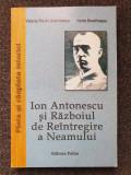 ION ANTONESCU SI RAZBOIUL DE REINTREGIRE A NEAMULUI - Dobrinescu, Dumitrescu