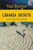 Cararea secreta. Cartea clasica despre meditatie/Paul Brunton